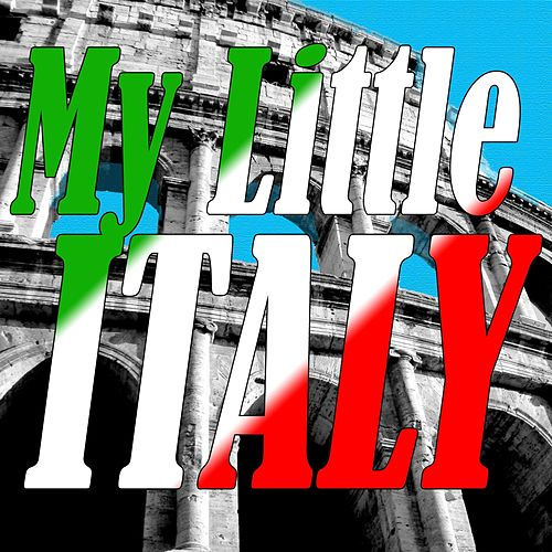 My Little Italy - the Best Italian Songs (Tarantella and Mandolino Italian Favourites Songs) by Various Artists