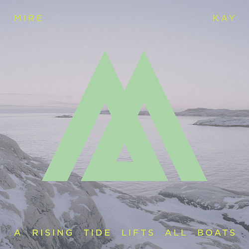 A Rising Tide Lifts All Boats by Mire Kay