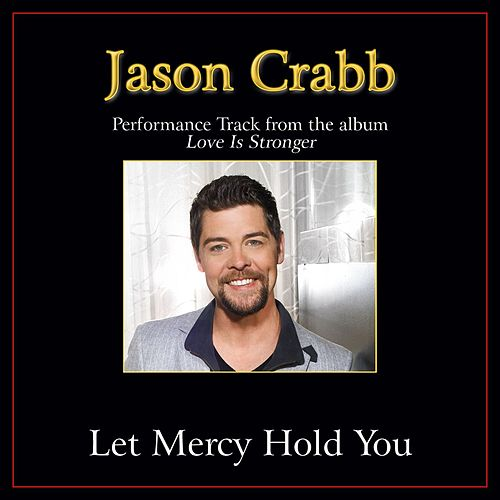Let Mercy Hold You Performance Tracks by Jason Crabb