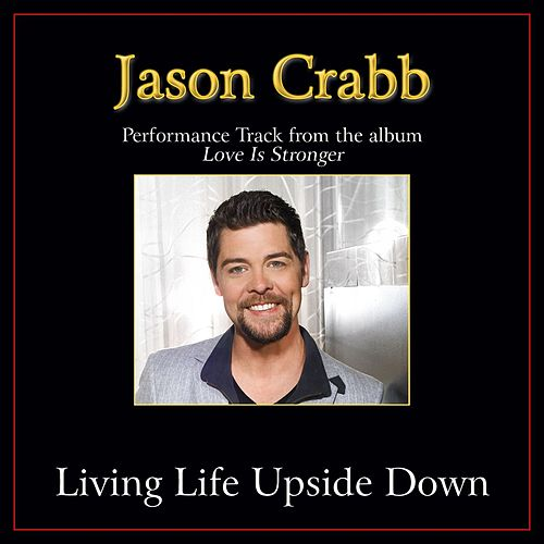 Living Life Upside Down Performance Tracks by Jason Crabb