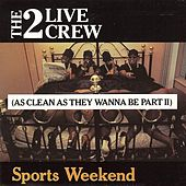 Sports Weekend (As Clean As They Wanna Be Part 2) by 2 Live Crew