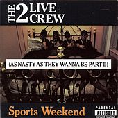 Sports Weekend (As Nasty As They Wanna Be Part 2) by 2 Live Crew
