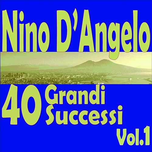 Nino D'Angelo: 40 grandi successi,  Vol.1 by Nino D'Angelo