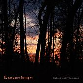 Eventually Twilight by Robert Scott Thompson