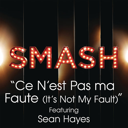 Ce N'est Pas Ma Faute (It's Not My Fault) (SMASH Cast Version featuring Sean Hayes) by SMASH Cast