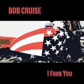 I Funk You by BOB CRUISE