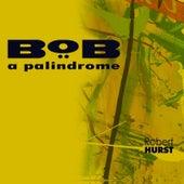 Bob a Palindrome by Robert Hurst