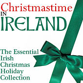 Christmastime In Ireland - The Essential Irish Christmas Holiday Collection by Various Artists