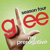 My Prerogative (Glee Cast Version) by Glee Cast