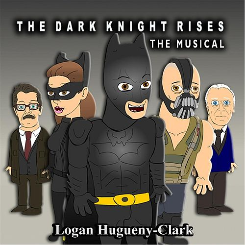 The Dark Knight Rises: The Musical by Logan Hugueny-Clark