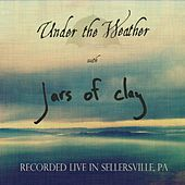 Under the Weather (Live in Sellersville, Pa) by Jars of Clay