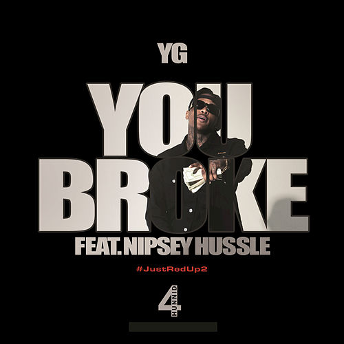 You Broke by Y.G.