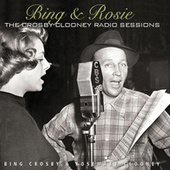 Bing & Rosie: The Crosby - Clooney Radio Sessions by Various Artists