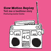 Tell Me Bedtime Story by Slow Motion Replay