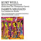 Kurt Weill: Kleine Dreigroschenmusik/ Milhaud, Darius: La Création du Monde by The Contemporary Chamber Ensemble