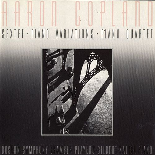 Aaron Copland: Sextet [1937]/Piano Variations [1930]/Piano Quartet [1950] by Boston Symphony Chamber Players