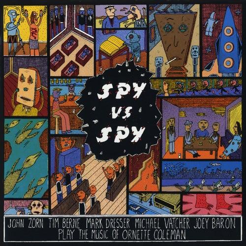 Spy Vs. Spy: The Music Of Ornette Coleman by John Zorn