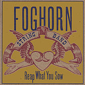 Reap What You Sow by Foghorn Stringband