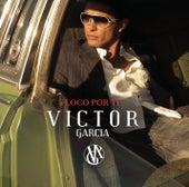 Loco Por Ti by Victor Garcia