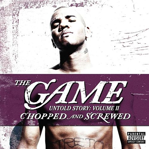 Untold Story: Volume II (Chopped and Screwed) by The Game