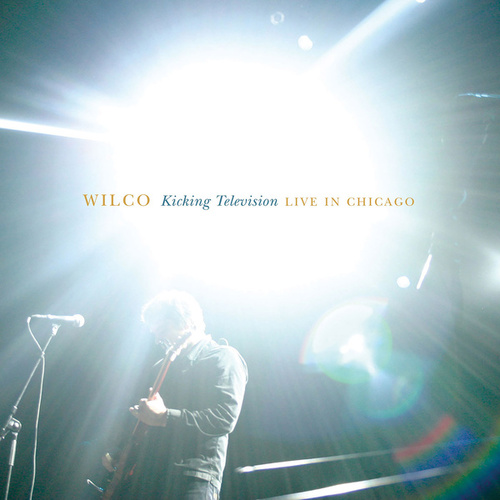 Kicking Television: Live In Chicago by Wilco