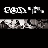 Goodbye For Now by P.O.D.