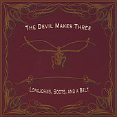 Longjohns, Boots, and a Belt by The Devil Makes Three