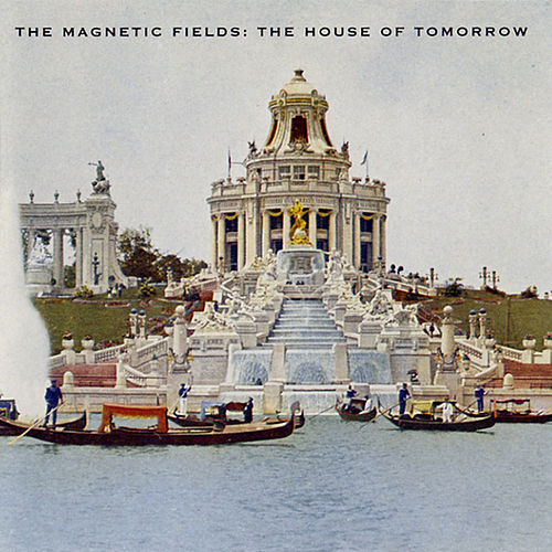The House Of Tomorrow by Magnetic Fields