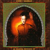 La Ghriba: La Kahena Remixed by Cheb I Sabbah
