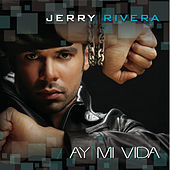 Ay! Mi Vida by Jerry Rivera