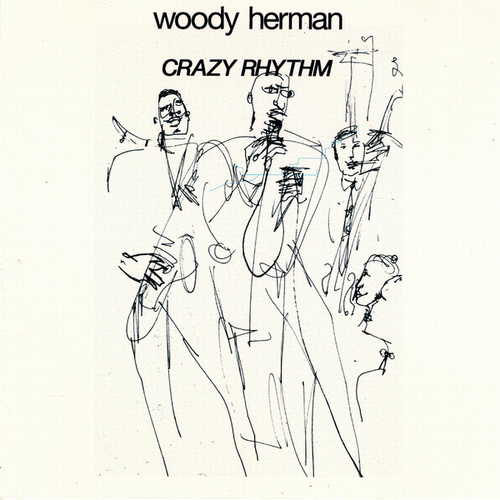 Crasy Rhythm by Woody Herman