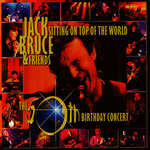 Sitting On Top Of The World: The 50th Birthday Concert by Jack Bruce