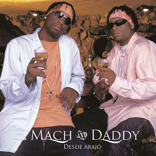 Desde Abajo by Mach & Daddy