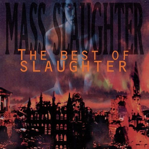 Mass Slaughter! The Best Of Slaughter by Slaughter