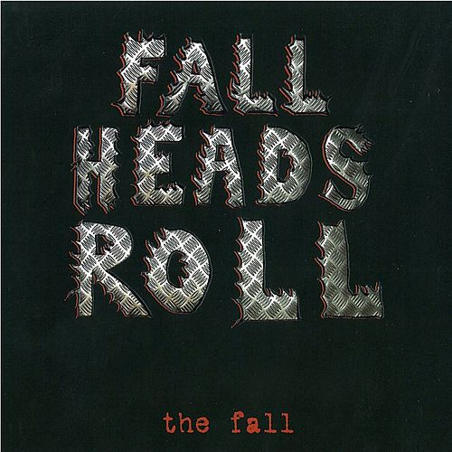Fall Heads Roll by The Fall