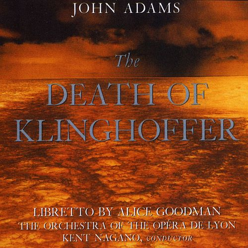 John Adams:The Death Of Klinghoffer by John Adams
