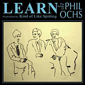 Learn: The Songs Of Phil Ochs by Kind Of Like Spitting