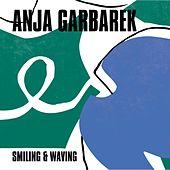 Smiling & Waving by Anja Garbarek