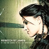 If I Had One Chance To Tell You Something by Rebecca St. James