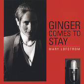 Ginger Comes to Stay by Mary Lofstrom