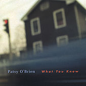 What You Know by Patsy O'Brien