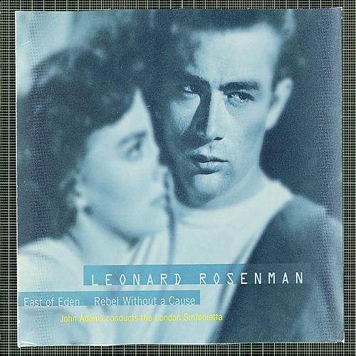 The Film Music Of Leonard Rosenman: East Of Eden, Rebel Without A Cause by Leonard Rosenman