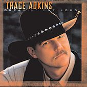Dreamin' Out Loud by Trace Adkins