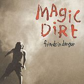 Friends In Danger by Magic Dirt
