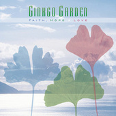 Faith, Hope And Love by Ginkgo Garden
