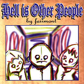 Hell Is Other People by Fairmont