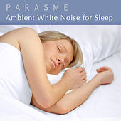 Ambient White Noise for Sleep by Parasme