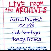 10-11-01 - Club Vertigo - Nancy, France by Astral Project