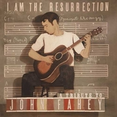 I Am The Resurrection: A Tribute to John Fahey von Various Artists