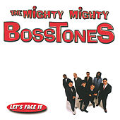 Let's Face It by The Mighty Mighty Bosstones